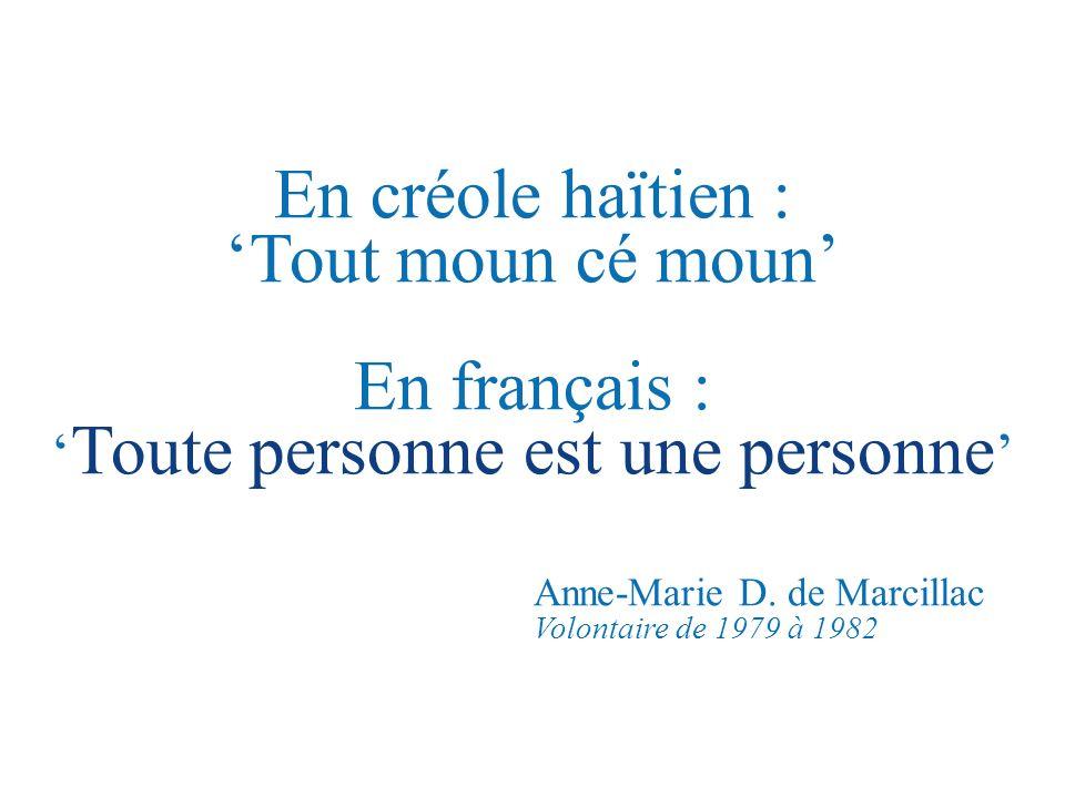 En créole haïtien : Tout moun cé moun En français : Toute personne est une personne Anne-Marie D. de Marcillac Volontaire de 1979 à 1982