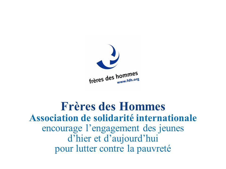 Frères des Hommes Association de solidarité internationale encourage lengagement des jeunes dhier et daujourdhui pour lutter contre la pauvreté