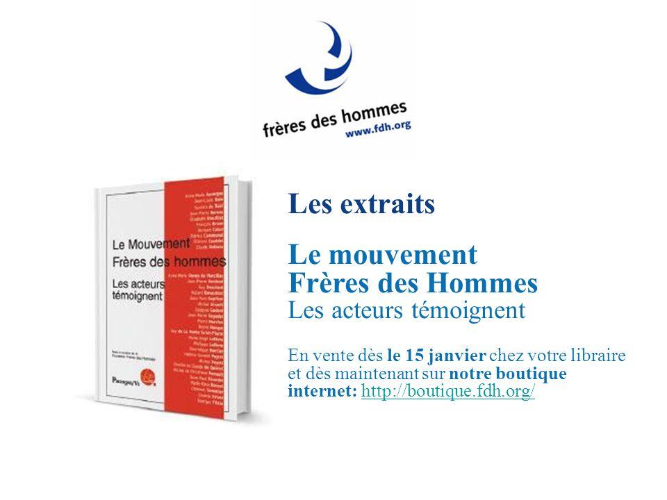 Les extraits Le mouvement Frères des Hommes Les acteurs témoignent En vente dès le 15 janvier chez votre libraire et dès maintenant sur notre boutique