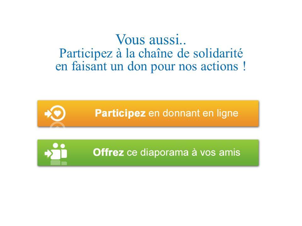Vous aussi.. Participez à la chaîne de solidarité en faisant un don pour nos actions !