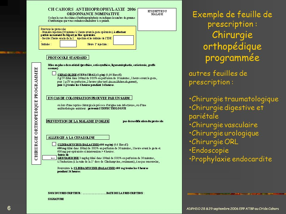 ADPHSO 28 & 29 septembre 2006 EPP ATBP au CH de Cahors 6 Exemple de feuille de prescription : Chirurgie orthopédique programmée autres feuilles de pre