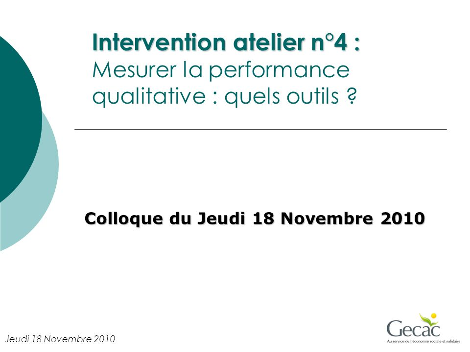 Intervention atelier n°4 : Intervention atelier n°4 : Mesurer la performance qualitative : quels outils .