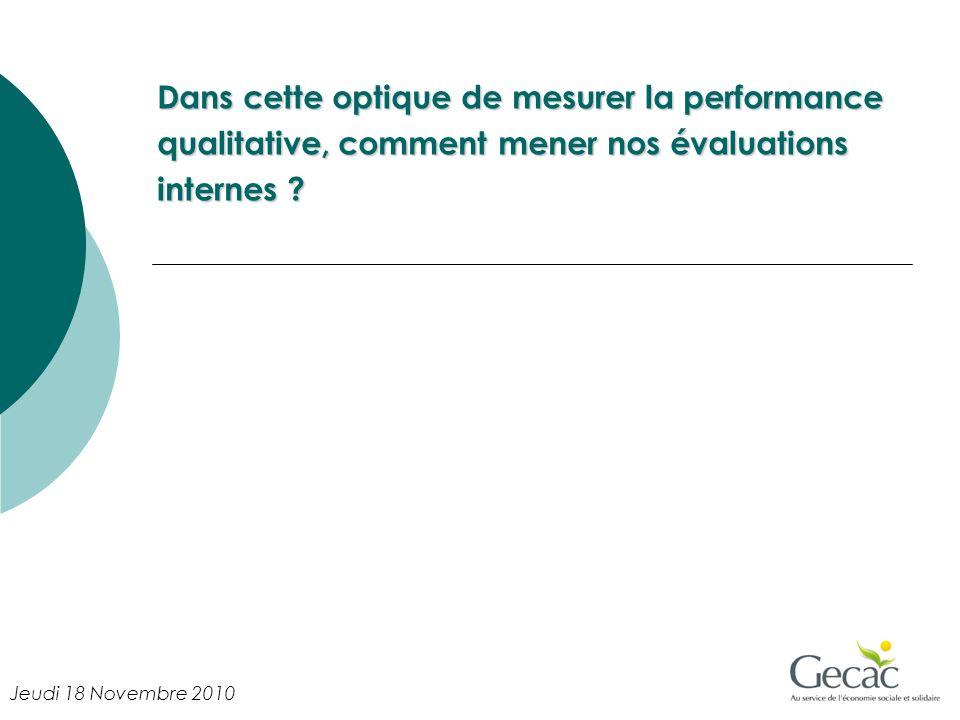 Dans cette optique de mesurer la performance qualitative, comment mener nos évaluations internes ? Jeudi 18 Novembre 2010