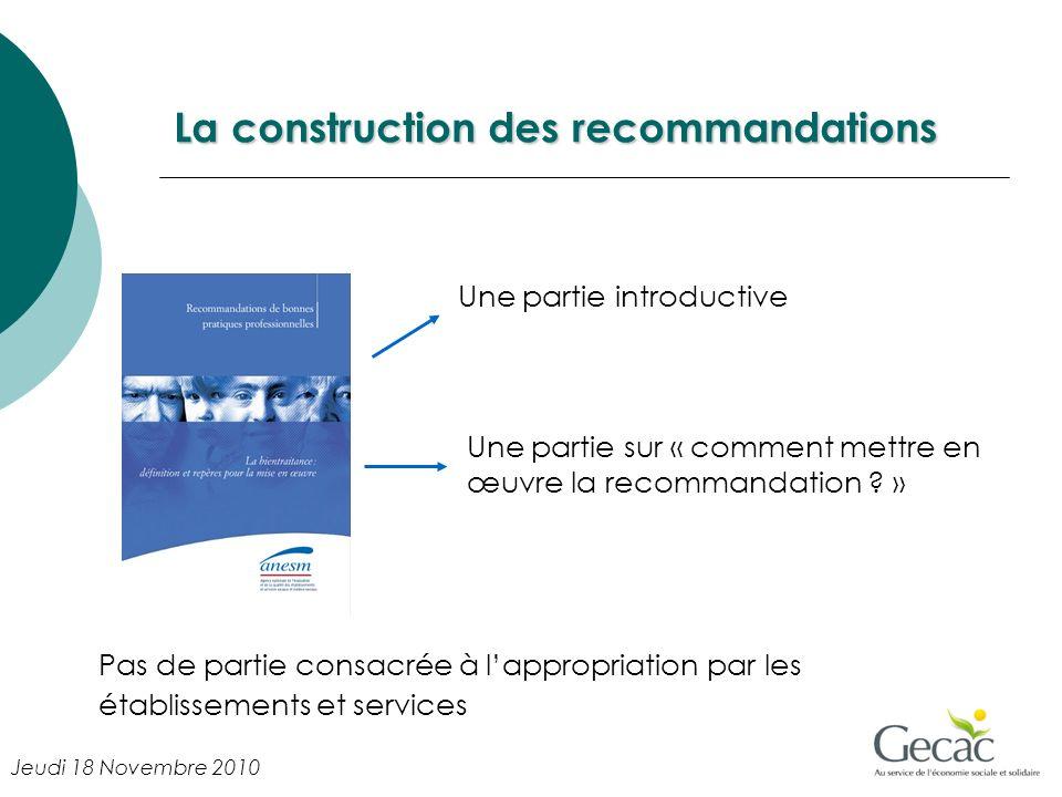 La construction des recommandations Pas de partie consacrée à lappropriation par les établissements et services Une partie introductive Une partie sur « comment mettre en œuvre la recommandation .
