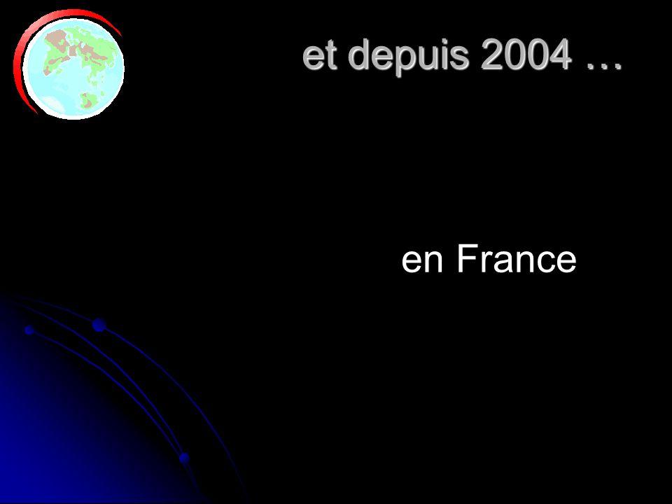 et depuis 2004 … en France