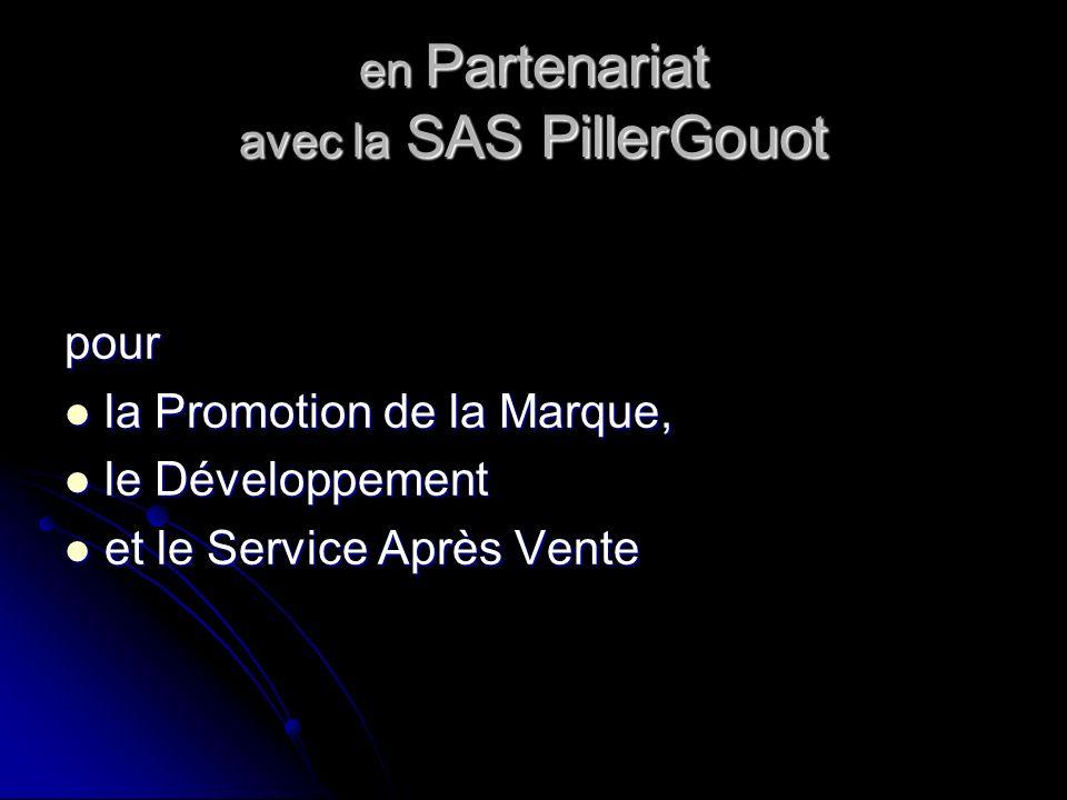 en Partenariat avec la SAS PillerGouot pour la Promotion de la Marque, la Promotion de la Marque, le Développement le Développement et le Service Après Vente et le Service Après Vente