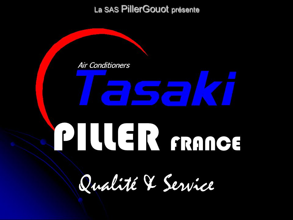 La SAS PillerGouot présente Air Conditioners PILLER FRANCE Qualité & Service