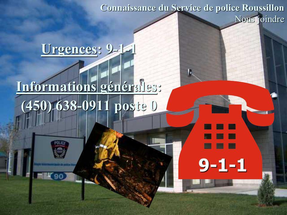 Urgences: 9-1-1 Informations générales: (450) 638-0911 poste 0 9-1-1 Connaissance du Service de police Roussillon Nous joindre