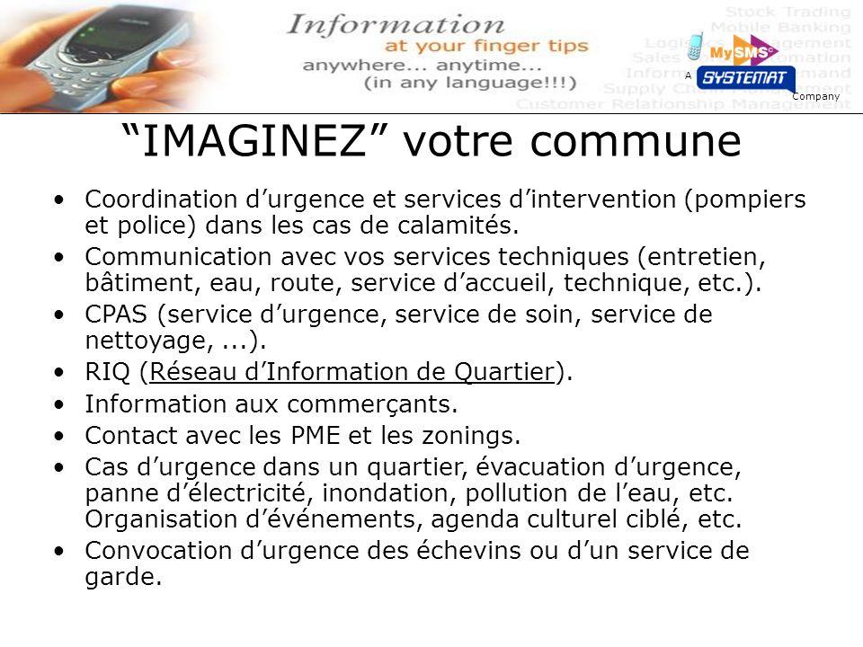 A IMAGINEZ votre commune Coordination durgence et services dintervention (pompiers et police) dans les cas de calamités. Communication avec vos servic