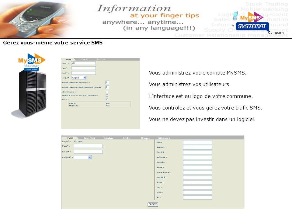 Company A Gérez vous-même votre service SMS Vous administrez votre compte MySMS. Vous administrez vos utilisateurs. Linterface est au logo de votre co