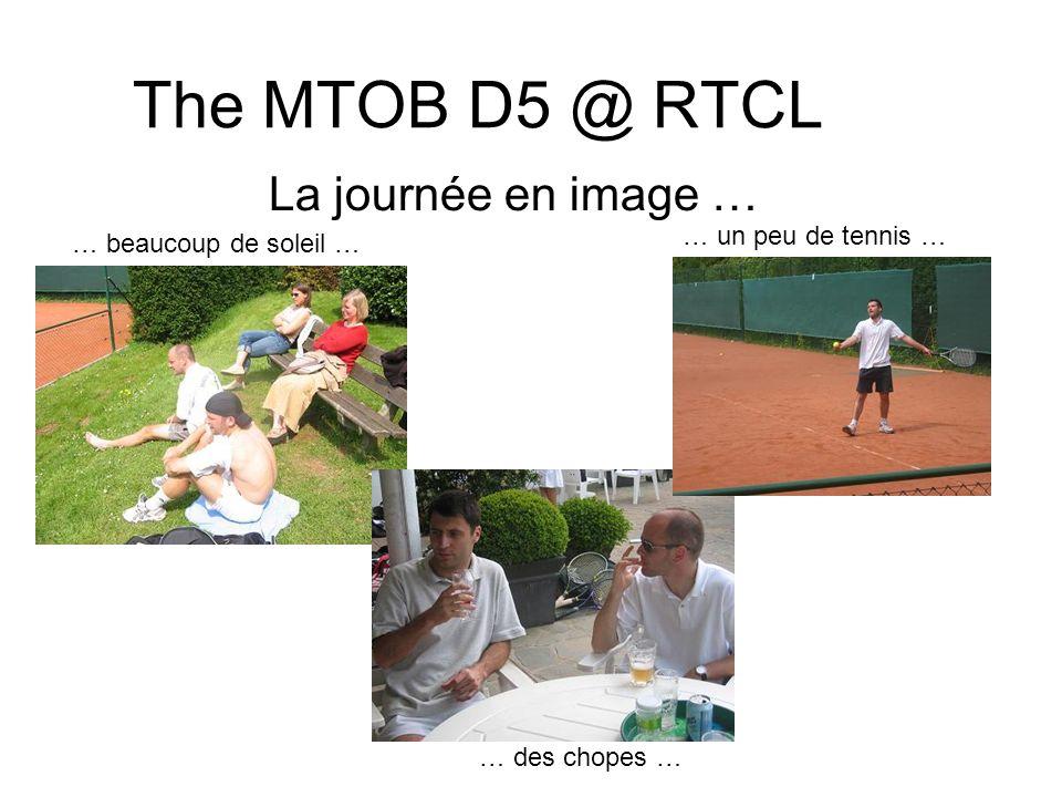 The MTOB D5 @ RTCL La journée en image … … beaucoup de soleil … … des chopes … … un peu de tennis …
