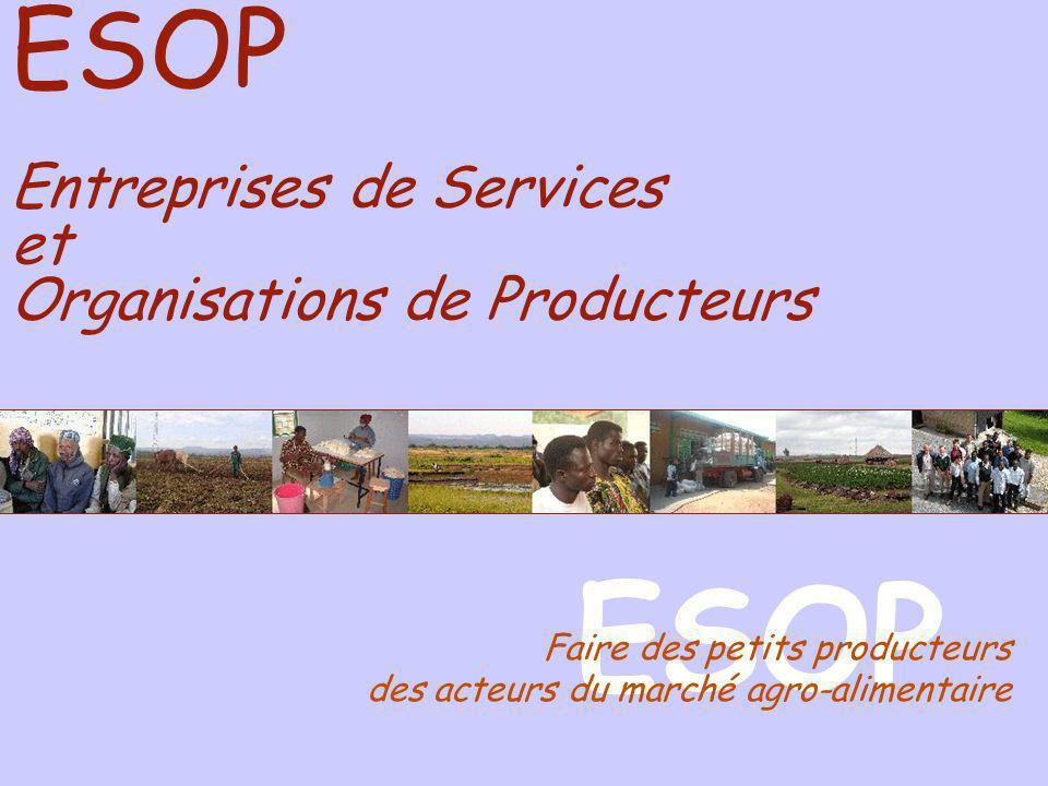 ESOP Entreprises de Services et Organisations de Producteurs ESOP Faire des petits producteurs des acteurs du marché agro-alimentaire