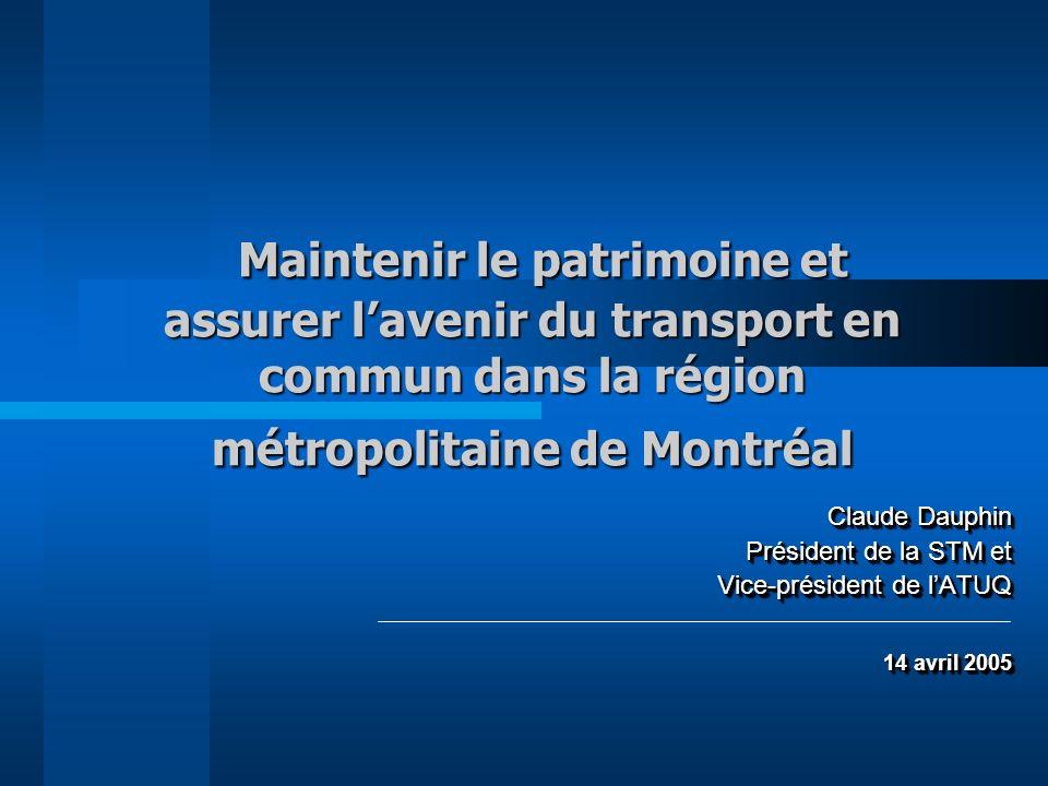 Maintenir le patrimoine et assurer lavenir du transport en commun dans la région métropolitaine de Montréal Maintenir le patrimoine et assurer lavenir