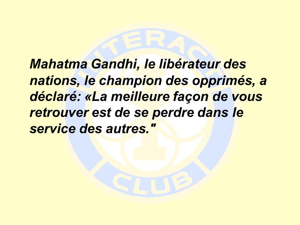 Mahatma Gandhi, le libérateur des nations, le champion des opprimés, a déclaré: «La meilleure façon de vous retrouver est de se perdre dans le service