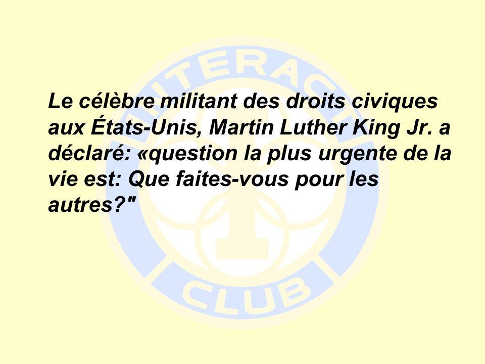 Le célèbre militant des droits civiques aux États-Unis, Martin Luther King Jr. a déclaré: «question la plus urgente de la vie est: Que faites-vous pou