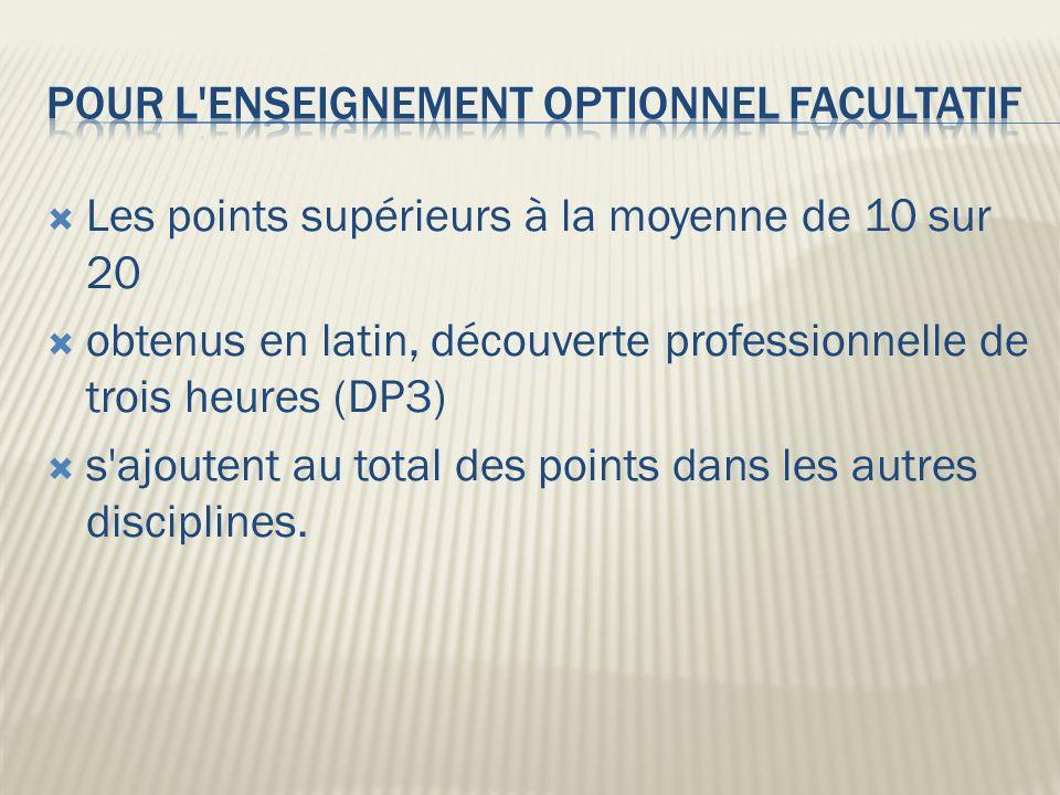 Les points supérieurs à la moyenne de 10 sur 20 obtenus en latin, découverte professionnelle de trois heures (DP3) s ajoutent au total des points dans les autres disciplines.