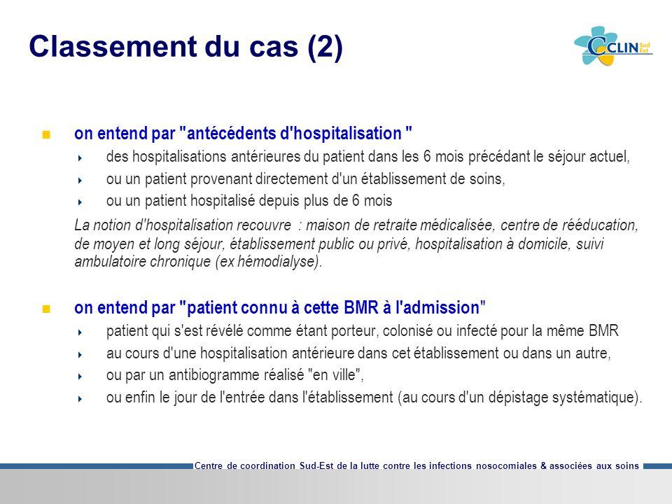 Centre de coordination Sud-Est de la lutte contre les infections nosocomiales & associées aux soins Classement du cas (2) on entend par