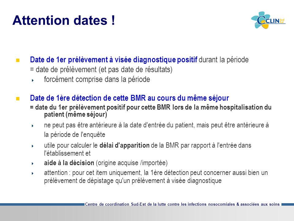 Centre de coordination Sud-Est de la lutte contre les infections nosocomiales & associées aux soins Attention dates ! Date de 1er prélèvement à visée