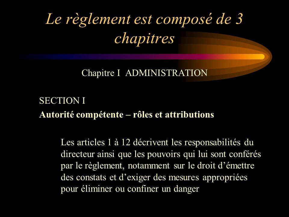 Le règlement est composé de 3 chapitres Chapitre I ADMINISTRATION SECTION I Autorité compétente – rôles et attributions Les articles 1 à 12 décrivent