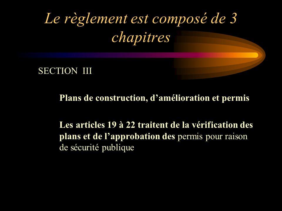 Le règlement est composé de 3 chapitres SECTION III Plans de construction, damélioration et permis Les articles 19 à 22 traitent de la vérification des plans et de lapprobation des permis pour raison de sécurité publique