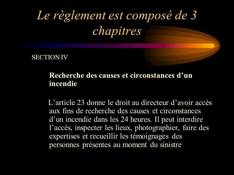 Le règlement est composé de 3 chapitres SECTION IV Recherche des causes et circonstances dun incendie Larticle 23 donne le droit au directeur davoir a
