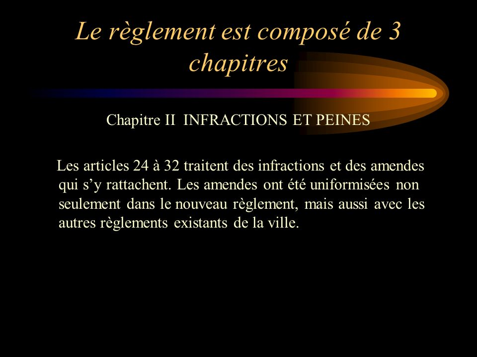 Le règlement est composé de 3 chapitres Chapitre II INFRACTIONS ET PEINES Les articles 24 à 32 traitent des infractions et des amendes qui sy rattache