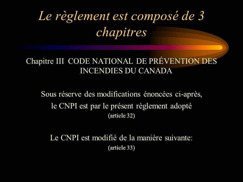 Le règlement est composé de 3 chapitres Chapitre III CODE NATIONAL DE PRÉVENTION DES INCENDIES DU CANADA Sous réserve des modifications énoncées ci-ap