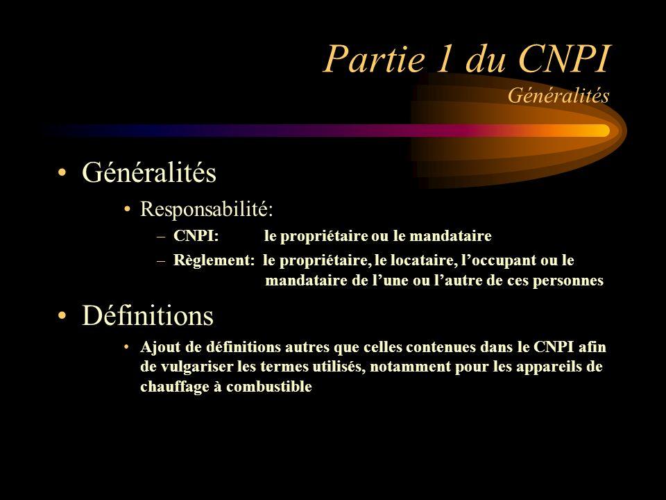 Partie 1 du CNPI Généralités Généralités Responsabilité: –CNPI: le propriétaire ou le mandataire –Règlement: le propriétaire, le locataire, loccupant