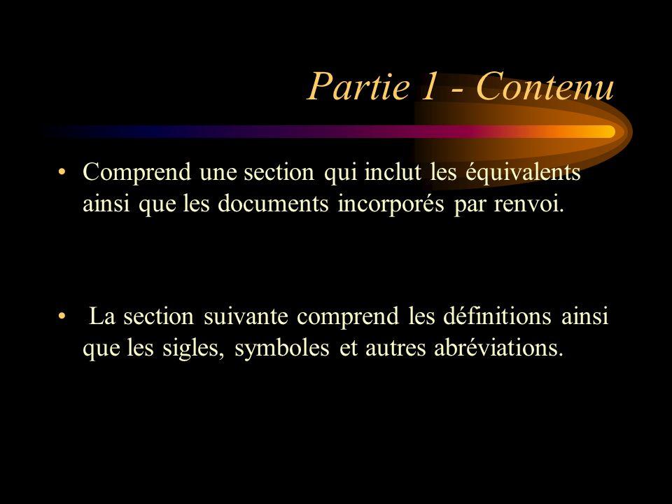Partie 1 - Contenu Comprend une section qui inclut les équivalents ainsi que les documents incorporés par renvoi. La section suivante comprend les déf