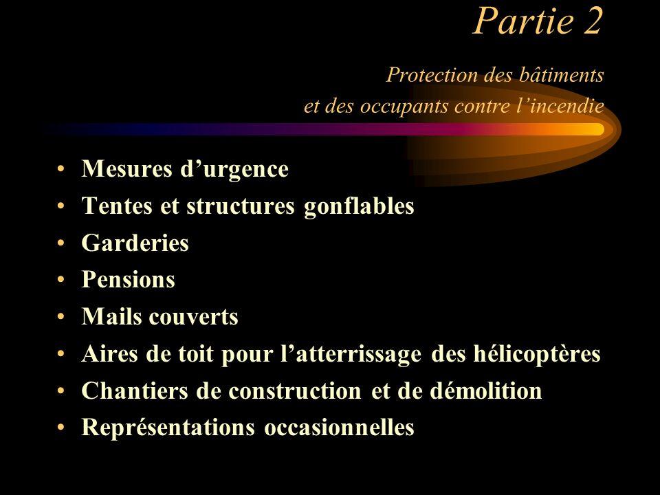 Partie 2 Protection des bâtiments et des occupants contre lincendie Mesures durgence Tentes et structures gonflables Garderies Pensions Mails couverts