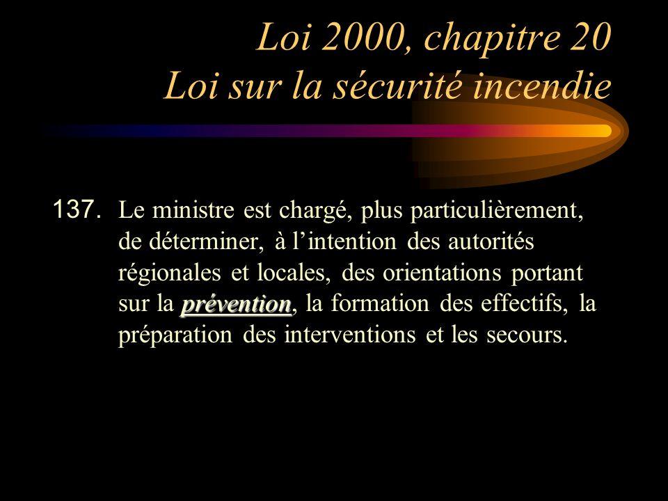 Loi 2000, chapitre 20 Loi sur la sécurité incendie prévention 137. Le ministre est chargé, plus particulièrement, de déterminer, à lintention des auto
