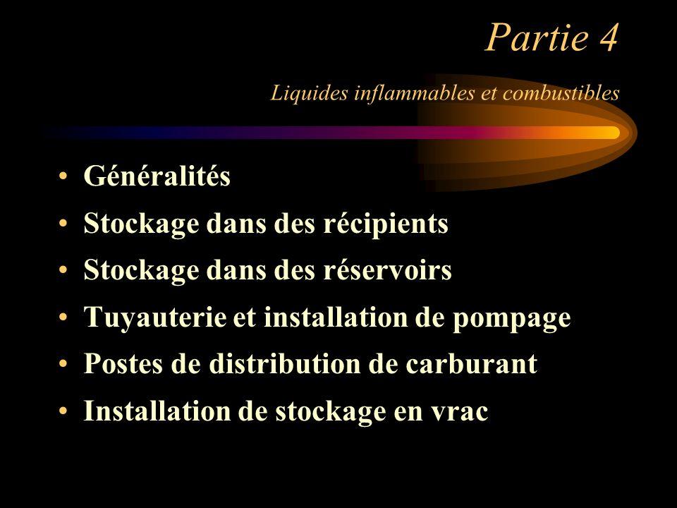 Partie 4 Liquides inflammables et combustibles Généralités Stockage dans des récipients Stockage dans des réservoirs Tuyauterie et installation de pom