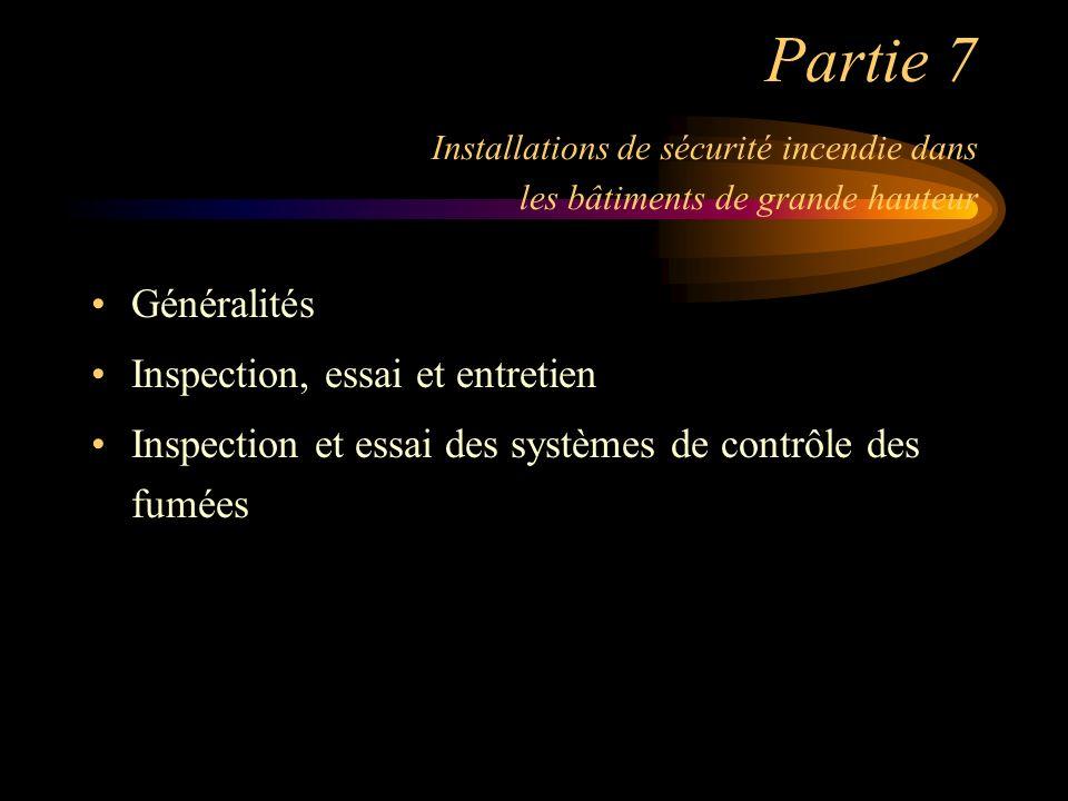 Partie 7 Installations de sécurité incendie dans les bâtiments de grande hauteur Généralités Inspection, essai et entretien Inspection et essai des sy