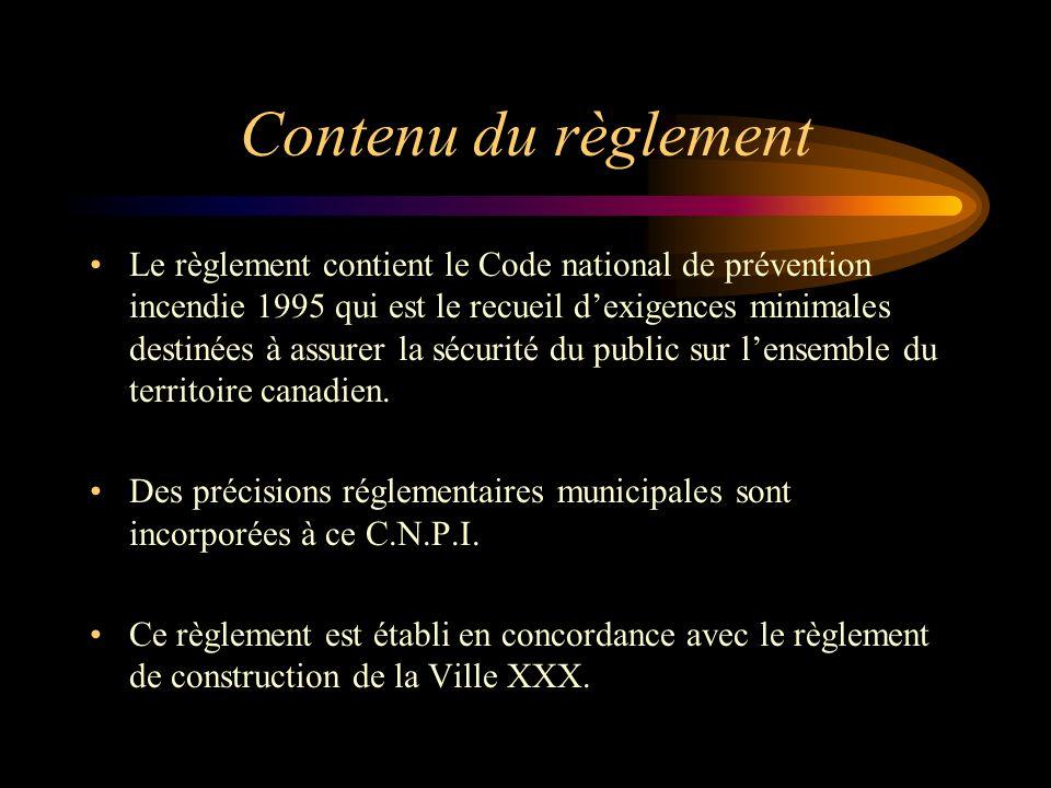 Contenu du règlement Le règlement contient le Code national de prévention incendie 1995 qui est le recueil dexigences minimales destinées à assurer la sécurité du public sur lensemble du territoire canadien.