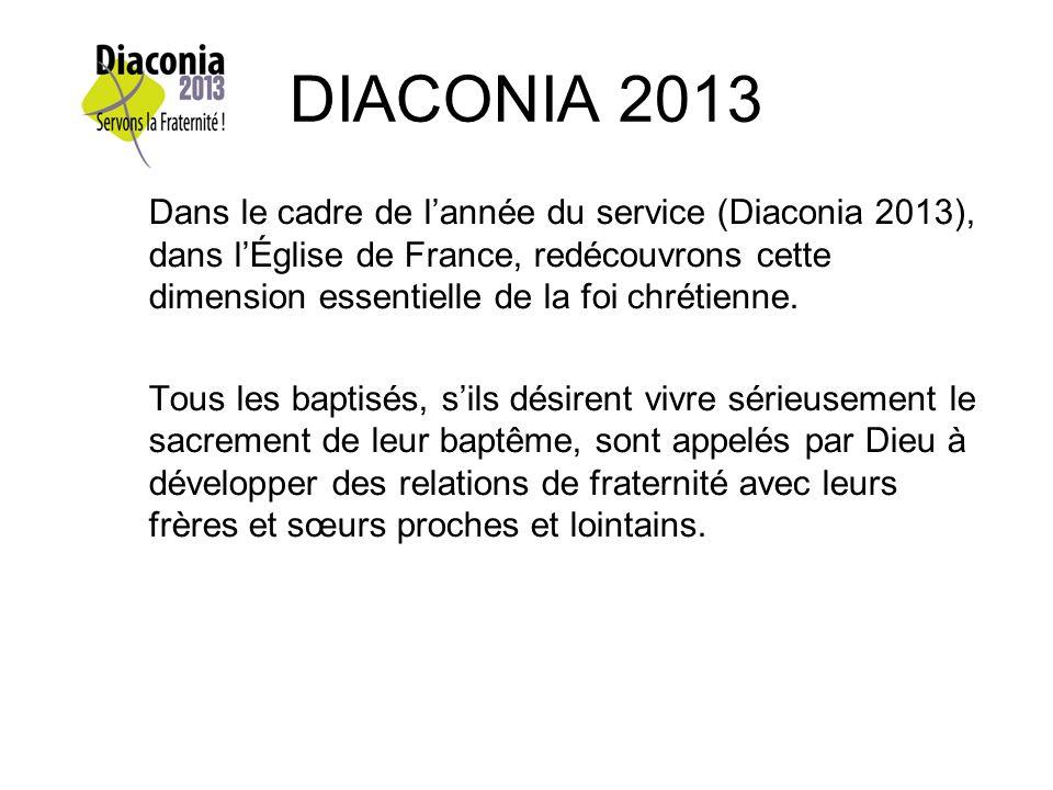 DIACONIA 2013 Dans le cadre de lannée du service (Diaconia 2013), dans lÉglise de France, redécouvrons cette dimension essentielle de la foi chrétienne.