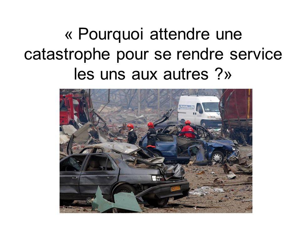« Pourquoi attendre une catastrophe pour se rendre service les uns aux autres »