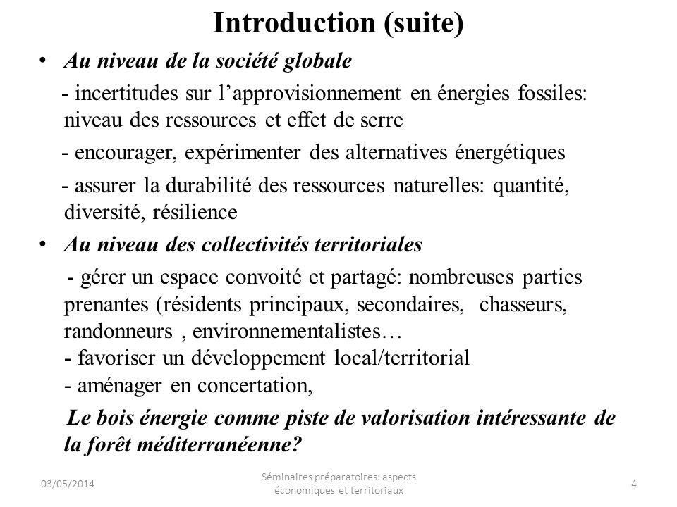 Introduction (suite) Au niveau de la société globale - incertitudes sur lapprovisionnement en énergies fossiles: niveau des ressources et effet de ser