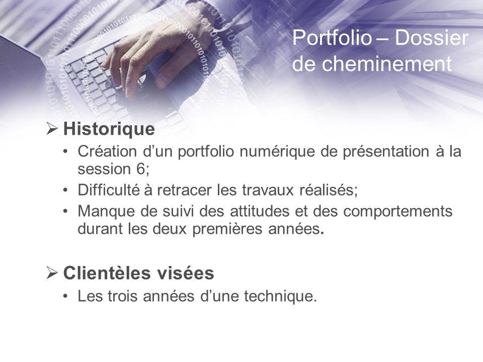 Portfolio – Dossier de cheminement Historique Création dun portfolio numérique de présentation à la session 6; Difficulté à retracer les travaux réalisés; Manque de suivi des attitudes et des comportements durant les deux premières années.