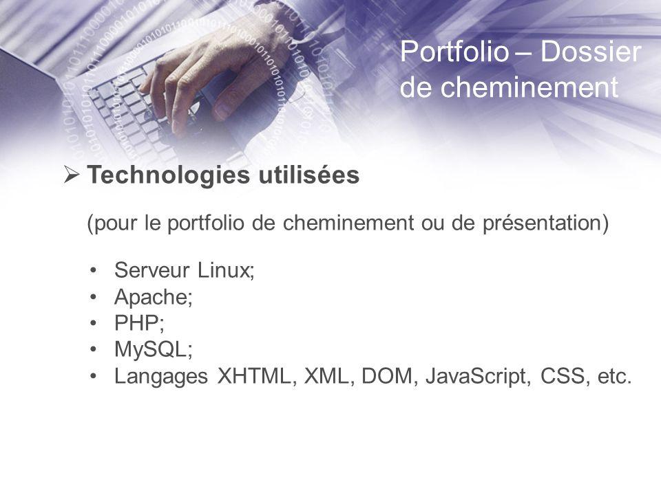 Portfolio – Dossier de cheminement Technologies utilisées (pour le portfolio de cheminement ou de présentation) Serveur Linux; Apache; PHP; MySQL; Langages XHTML, XML, DOM, JavaScript, CSS, etc.