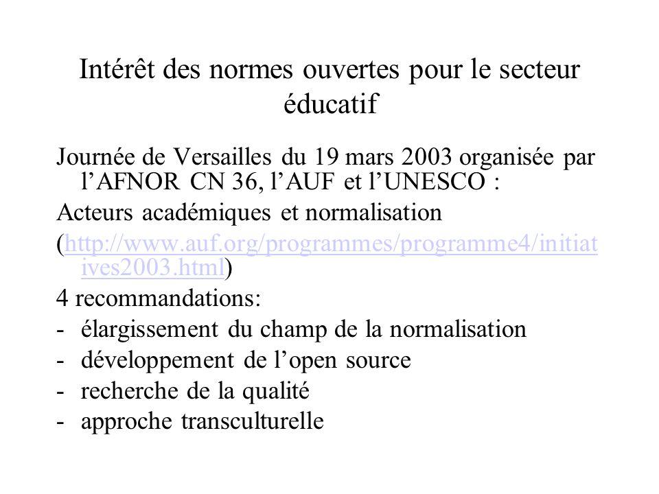 Intérêt des normes ouvertes pour le secteur éducatif Journée de Versailles du 19 mars 2003 organisée par lAFNOR CN 36, lAUF et lUNESCO : Acteurs académiques et normalisation (http://www.auf.org/programmes/programme4/initiat ives2003.html)http://www.auf.org/programmes/programme4/initiat ives2003.html 4 recommandations: -élargissement du champ de la normalisation -développement de lopen source -recherche de la qualité -approche transculturelle
