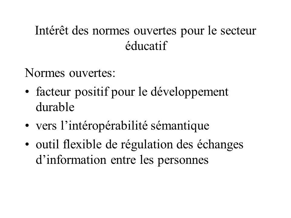Intérêt des normes ouvertes pour le secteur éducatif Normes ouvertes: facteur positif pour le développement durable vers lintéropérabilité sémantique outil flexible de régulation des échanges dinformation entre les personnes