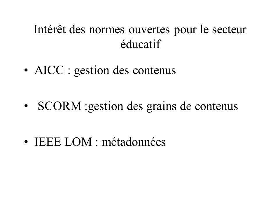 Intérêt des normes ouvertes pour le secteur éducatif AICC : gestion des contenus SCORM :gestion des grains de contenus IEEE LOM : métadonnées