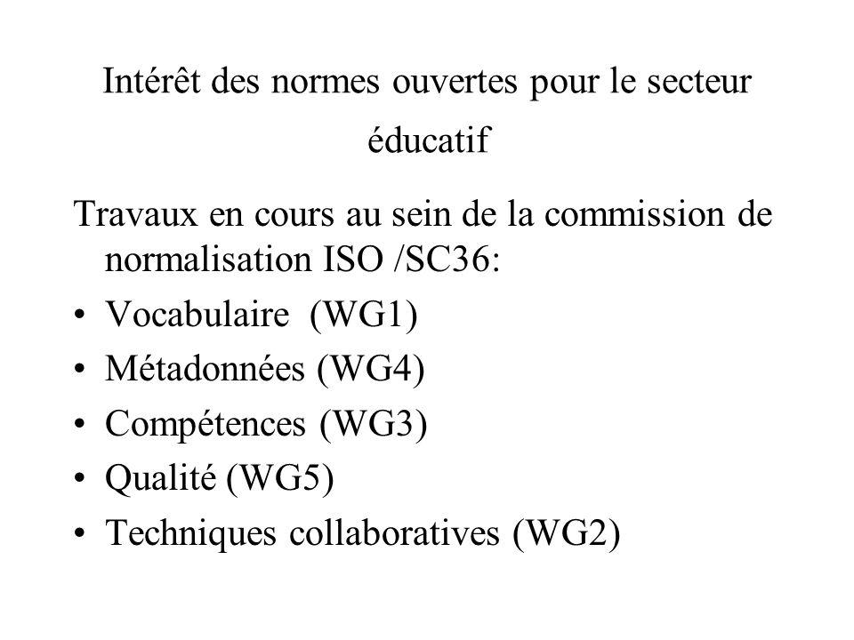 Intérêt des normes ouvertes pour le secteur éducatif Travaux en cours au sein de la commission de normalisation ISO /SC36: Vocabulaire (WG1) Métadonnées (WG4) Compétences (WG3) Qualité (WG5) Techniques collaboratives (WG2)