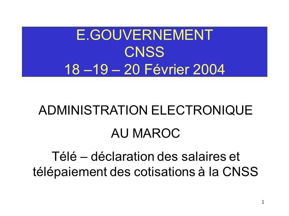 1 E.GOUVERNEMENT CNSS 18 –19 – 20 Février 2004 ADMINISTRATION ELECTRONIQUE AU MAROC Télé – déclaration des salaires et télépaiement des cotisations à