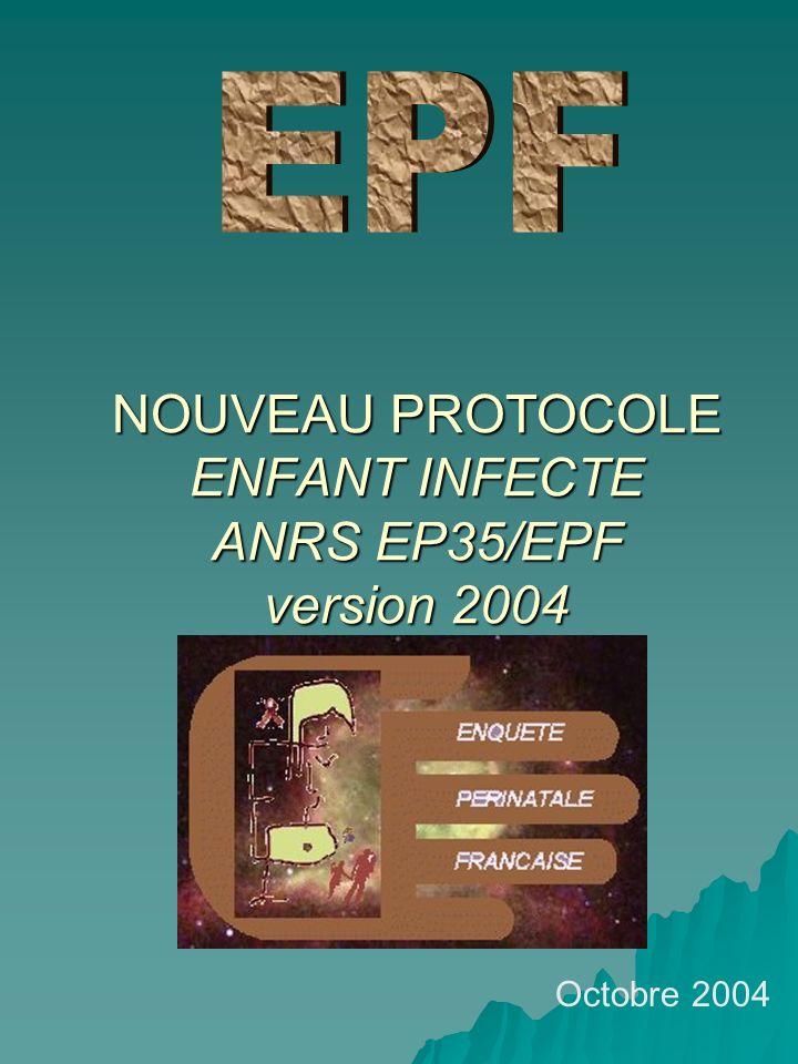 NOUVEAU PROTOCOLE ENFANT INFECTE ANRS EP35/EPF version 2004 Octobre 2004