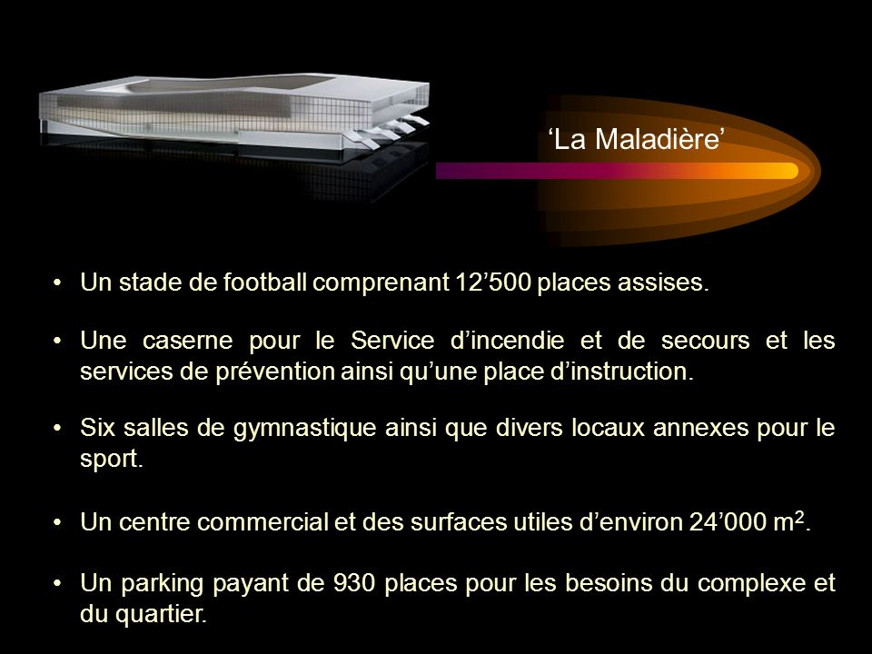 La Maladière Un stade de football comprenant 12500 places assises.
