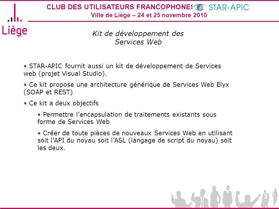 CLUB DES UTILISATEURS FRANCOPHONES STAR-APIC 2010 Ville de Liège – 24 et 25 novembre 2010 Kit de développement des Services Web STAR-APIC fournit auss