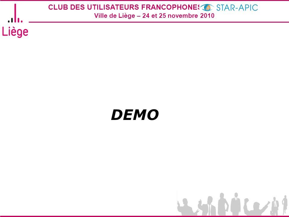 CLUB DES UTILISATEURS FRANCOPHONES STAR-APIC 2010 Ville de Liège – 24 et 25 novembre 2010 DEMO