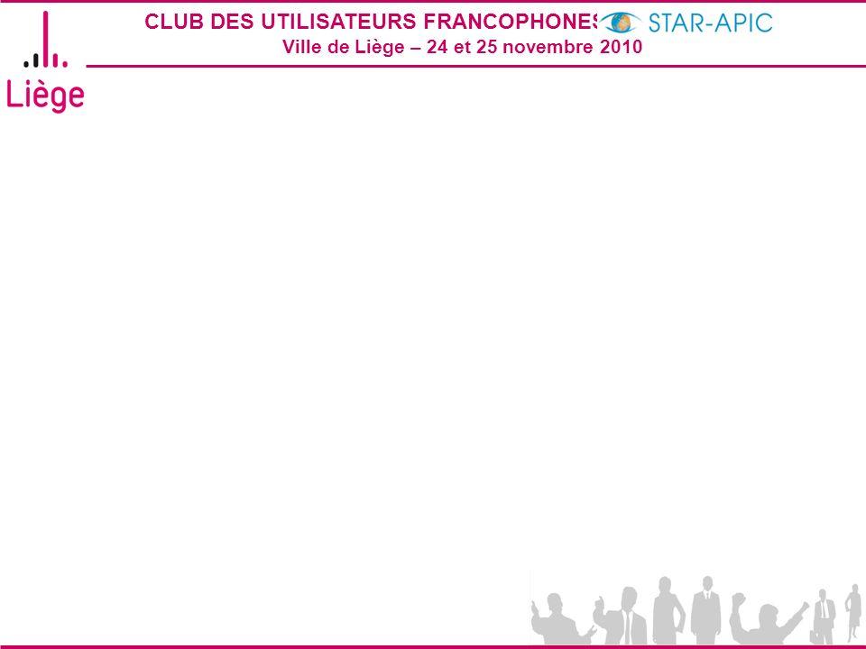 CLUB DES UTILISATEURS FRANCOPHONES STAR-APIC 2010 Ville de Liège – 24 et 25 novembre 2010