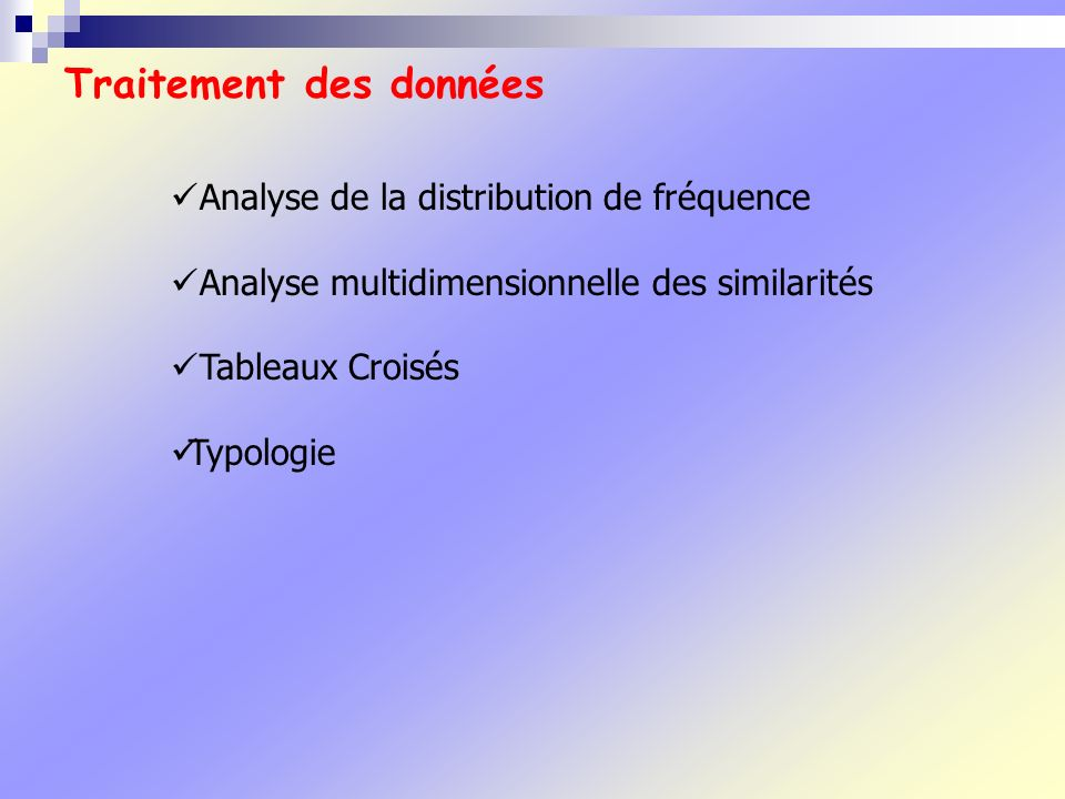 Analyse de la distribution de fréquence Analyse multidimensionnelle des similarités Tableaux Croisés Typologie Traitement des données